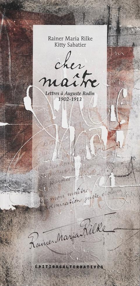 Cher MaîtreLettres à Auguste RodinRainer Marie RilkeIllustrations : Kitty Sabatier ®2002